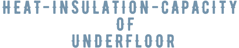 HEAT-INSULATION-CAPACITY OF UNDERFLOOR